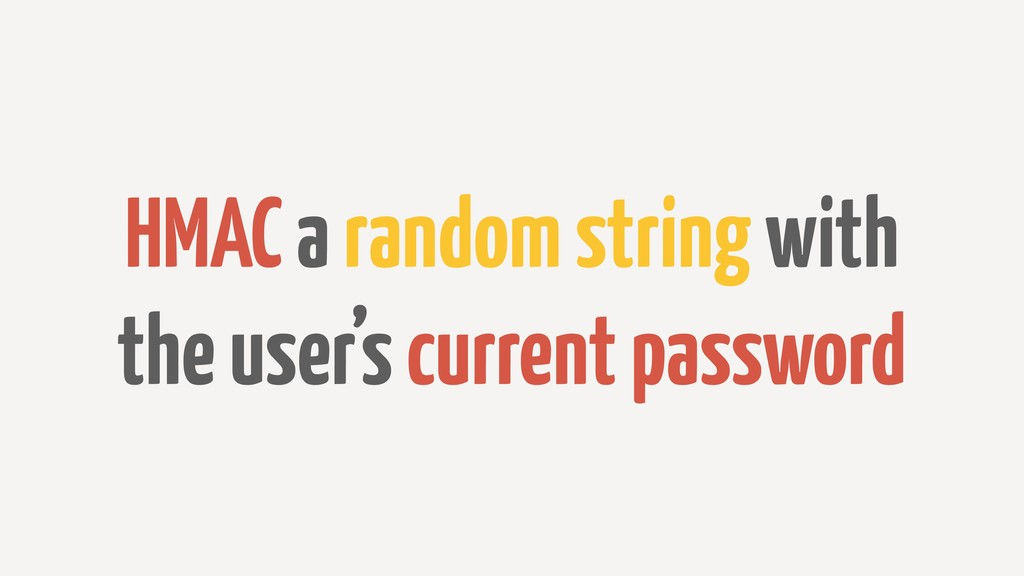 HMAC a random string with the user's current pa...