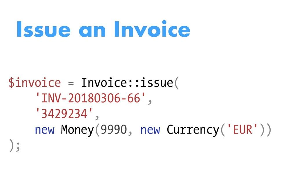 Issue an Invoice $invoice = Invoice::issue( 'IN...