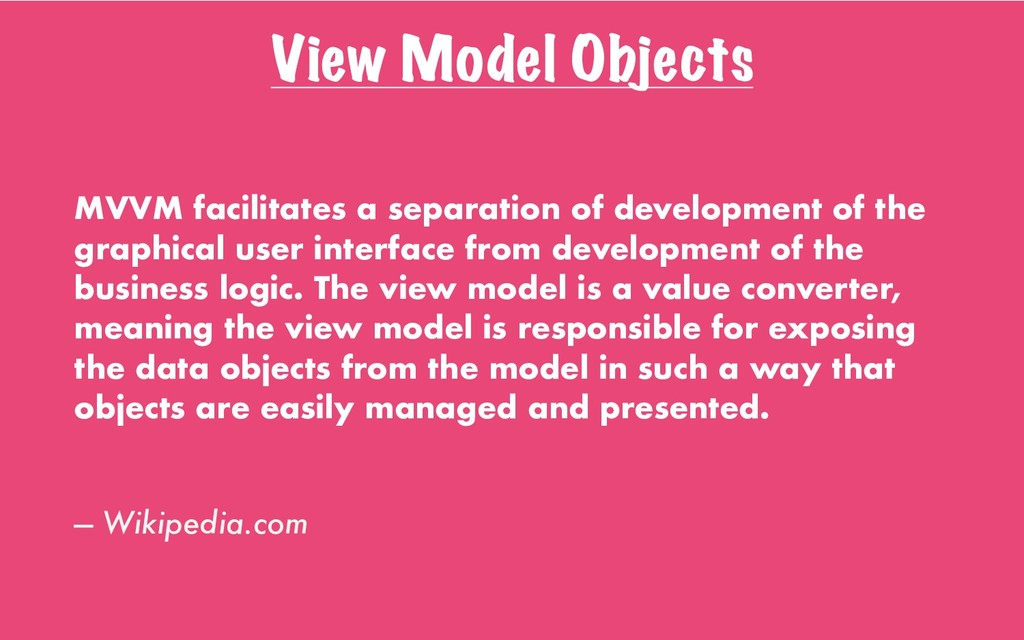 View Model Objects MVVM facilitates a separatio...