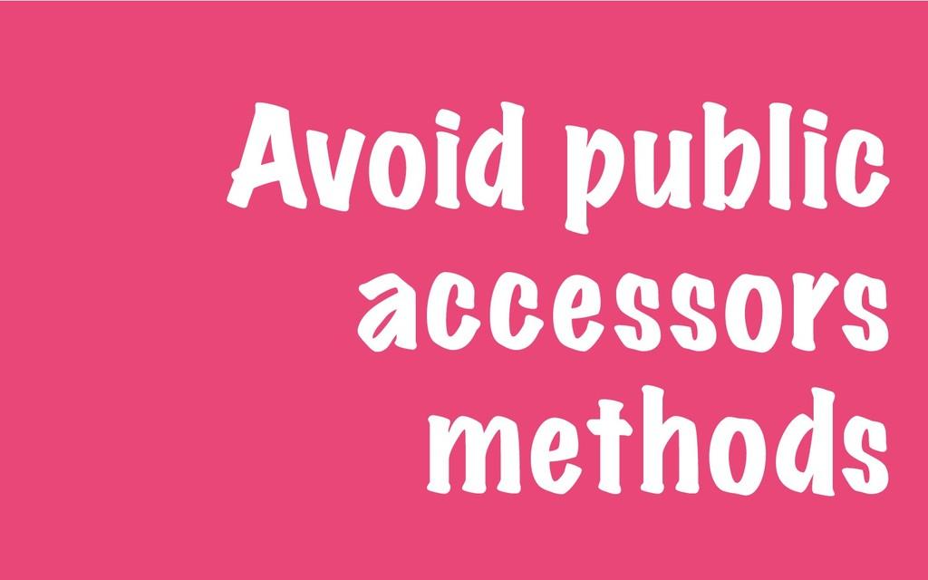 Avoid public accessors methods