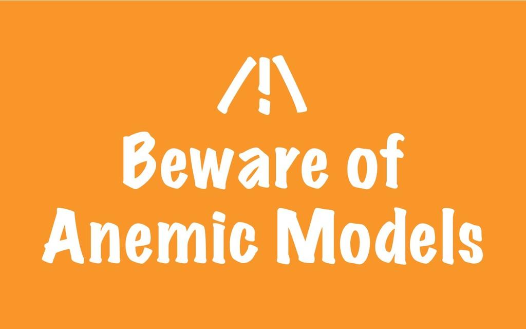 /!\ Beware of Anemic Models