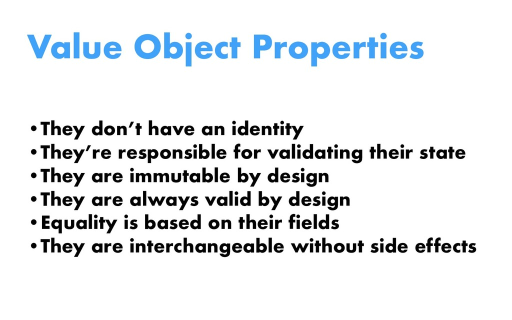 Value Object Properties •They don't have an ide...