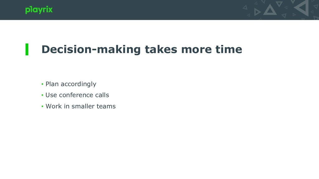 Decision-making takes more time ▪ Plan accordin...