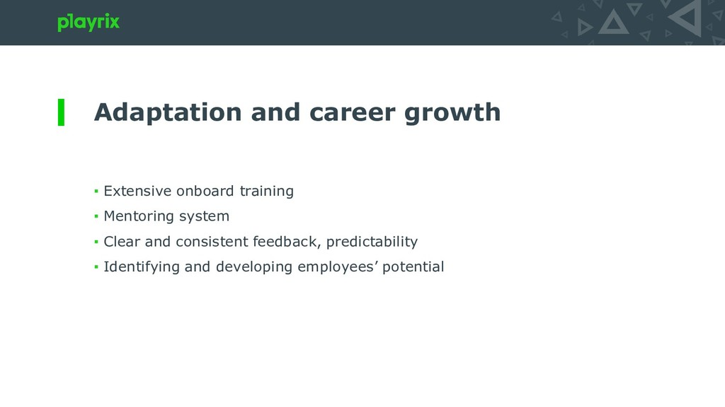 Adaptation and career growth ▪ Extensive onboar...