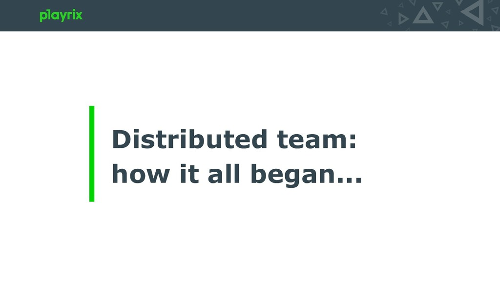 Distributed team: how it all began...