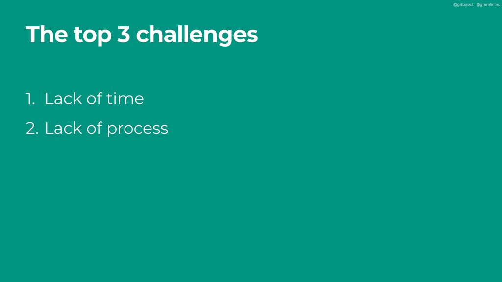 @gitbisect @gremlininc The top 3 challenges 1. ...