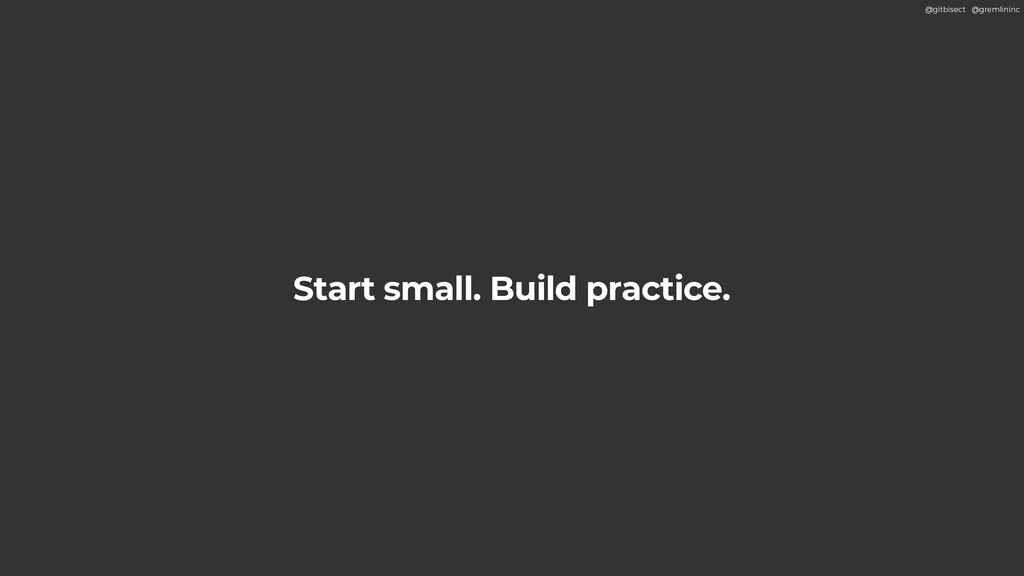 @gitbisect @gremlininc Start small. Build pract...