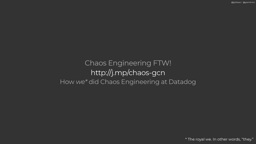 @gitbisect @gremlininc Chaos Engineering FTW! h...