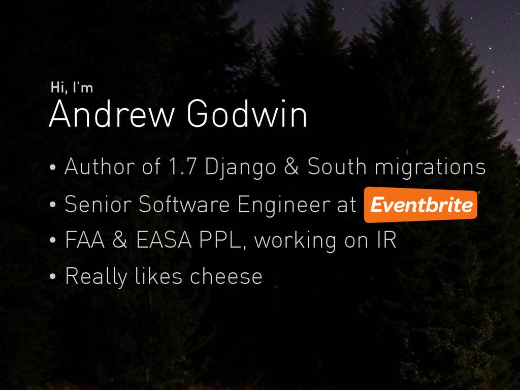 Andrew Godwin Hi, I'm Author of 1.7 Django & So...