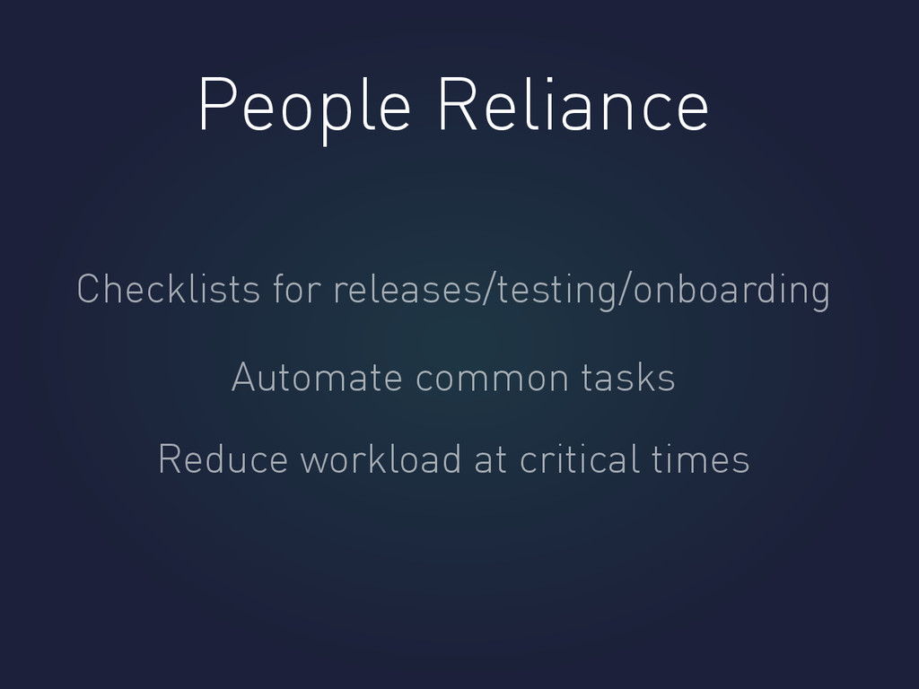 People Reliance Checklists for releases/testing...