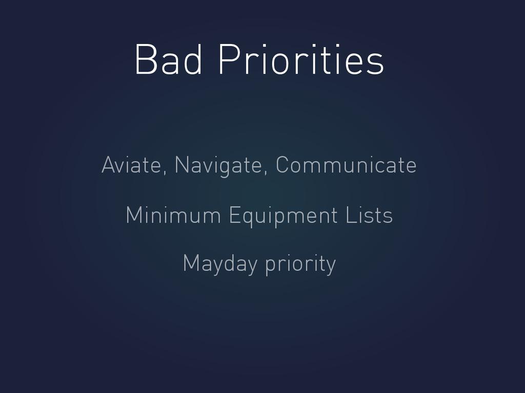 Bad Priorities Aviate, Navigate, Communicate Mi...