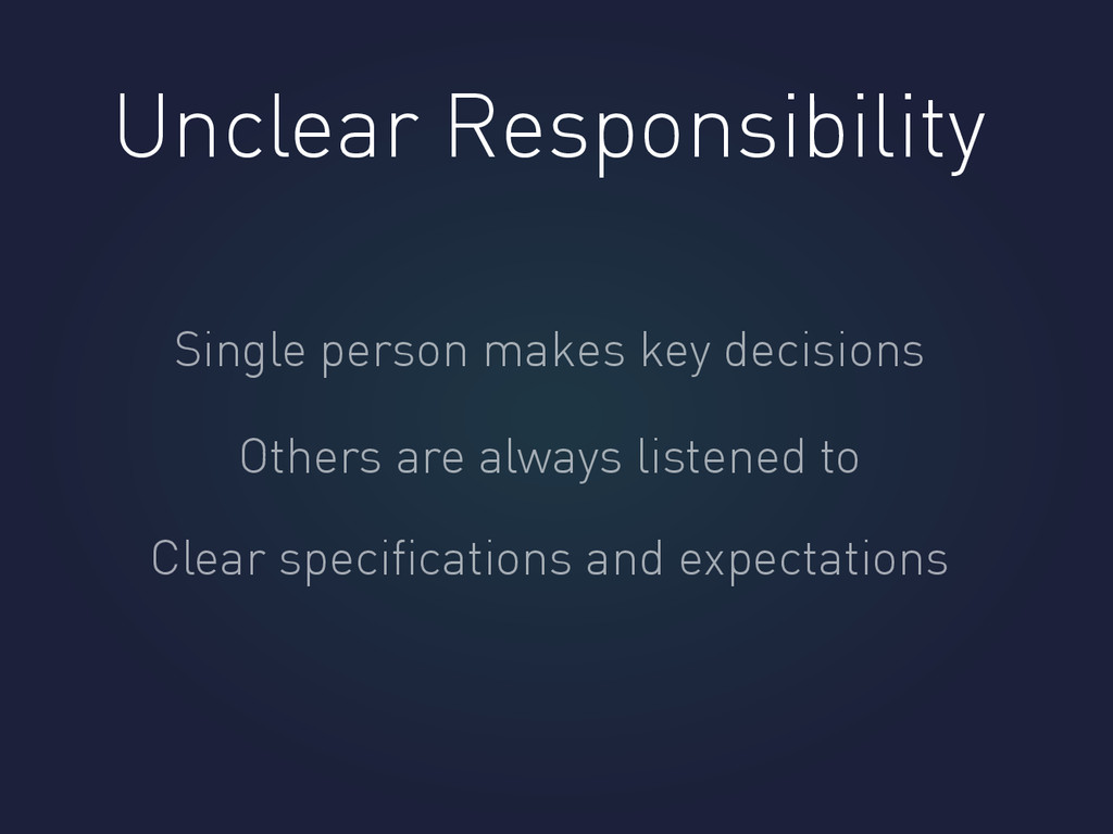 Unclear Responsibility Single person makes key ...
