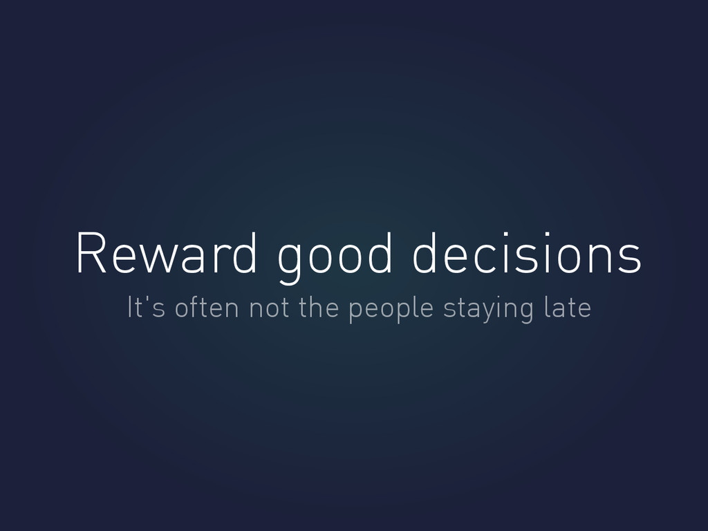 Reward good decisions It's often not the people...