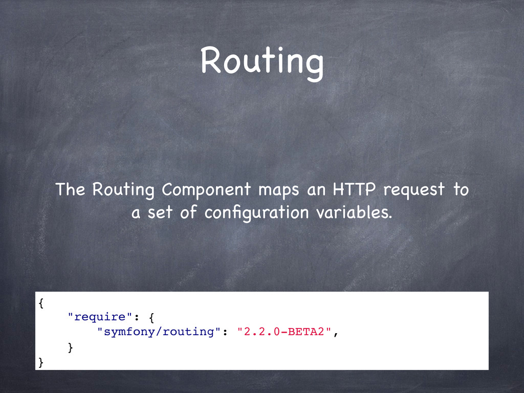 Routing The Routing Component maps an HTTP requ...