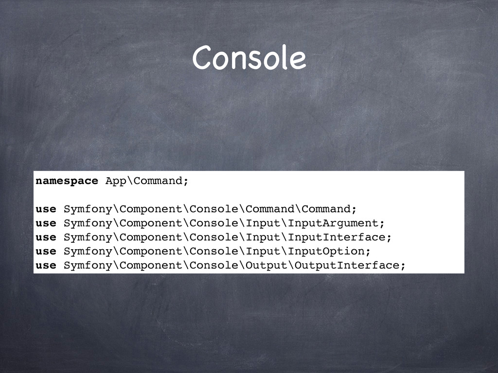 Console namespace App\Command; use Symfony\Comp...