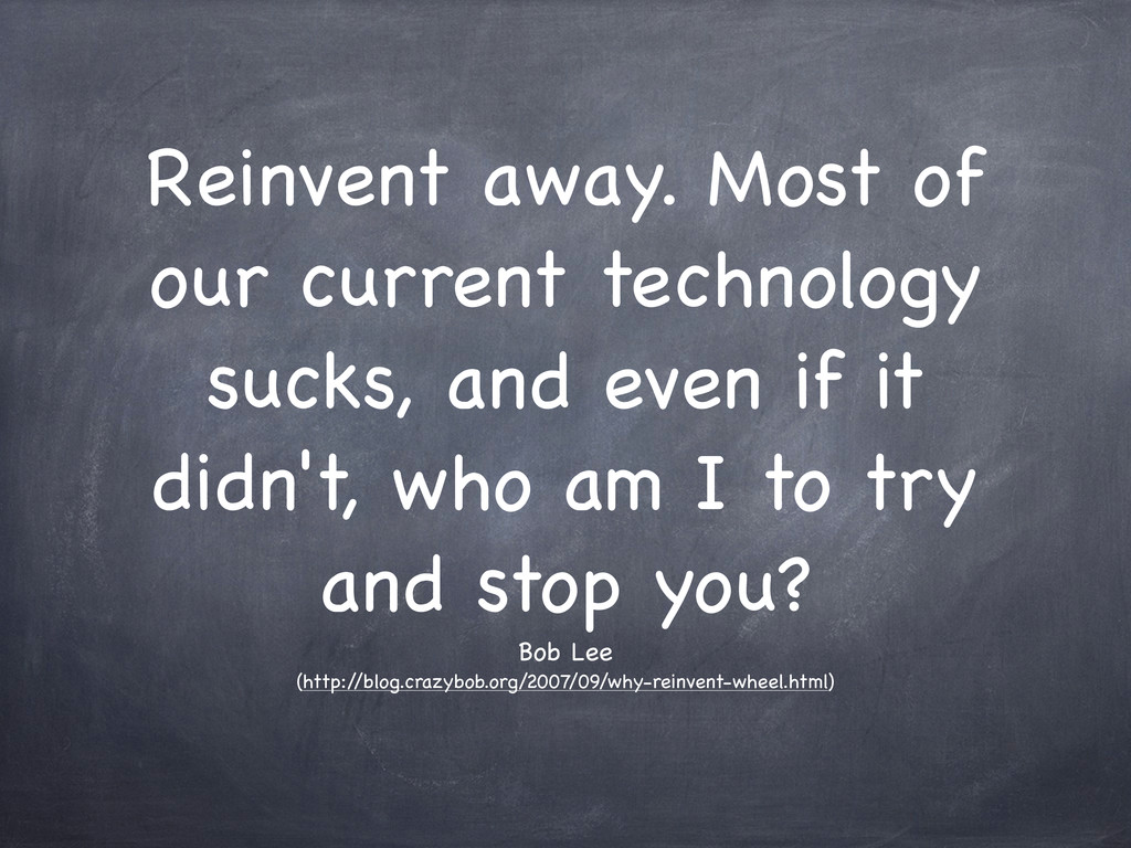 Reinvent away. Most of our current technology s...