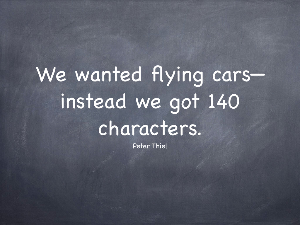 We wanted flying cars— instead we got 140 charac...