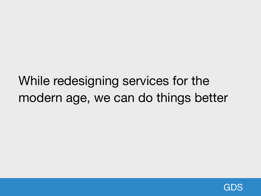 GDS While redesigning services for the modern a...