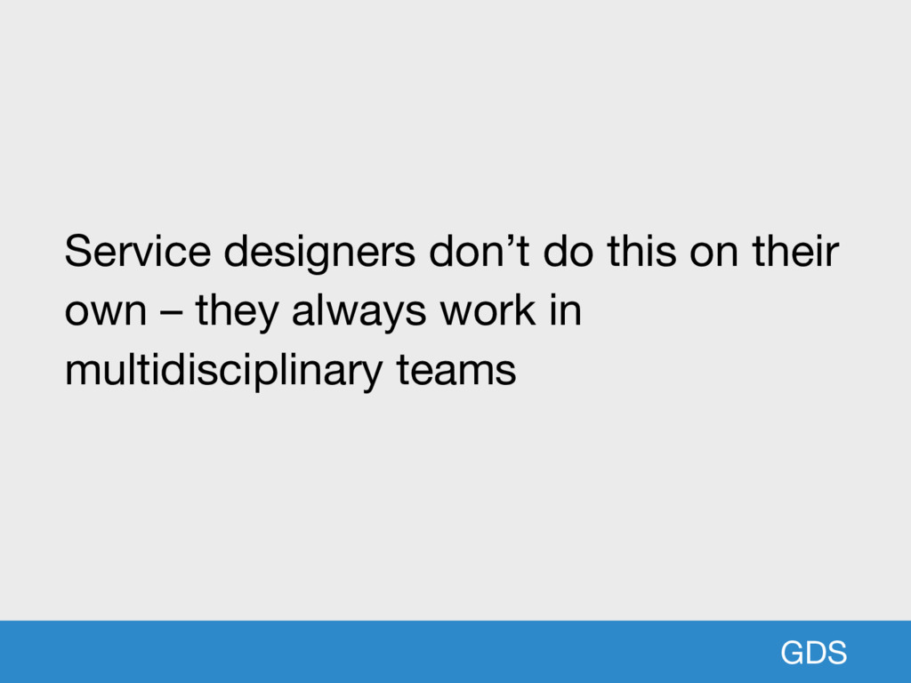 GDS Service designers don't do this on their ow...