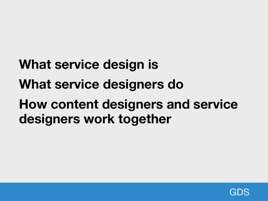 GDS What service design is What service designe...