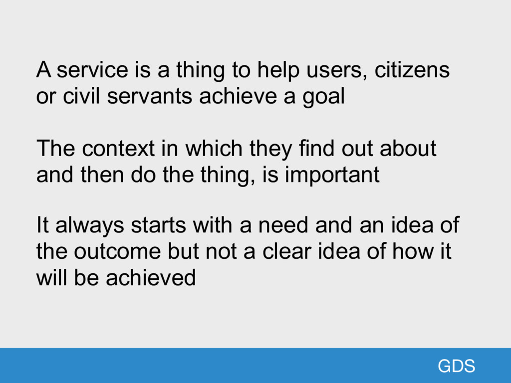 GDS A service is a thing to help users, citizen...