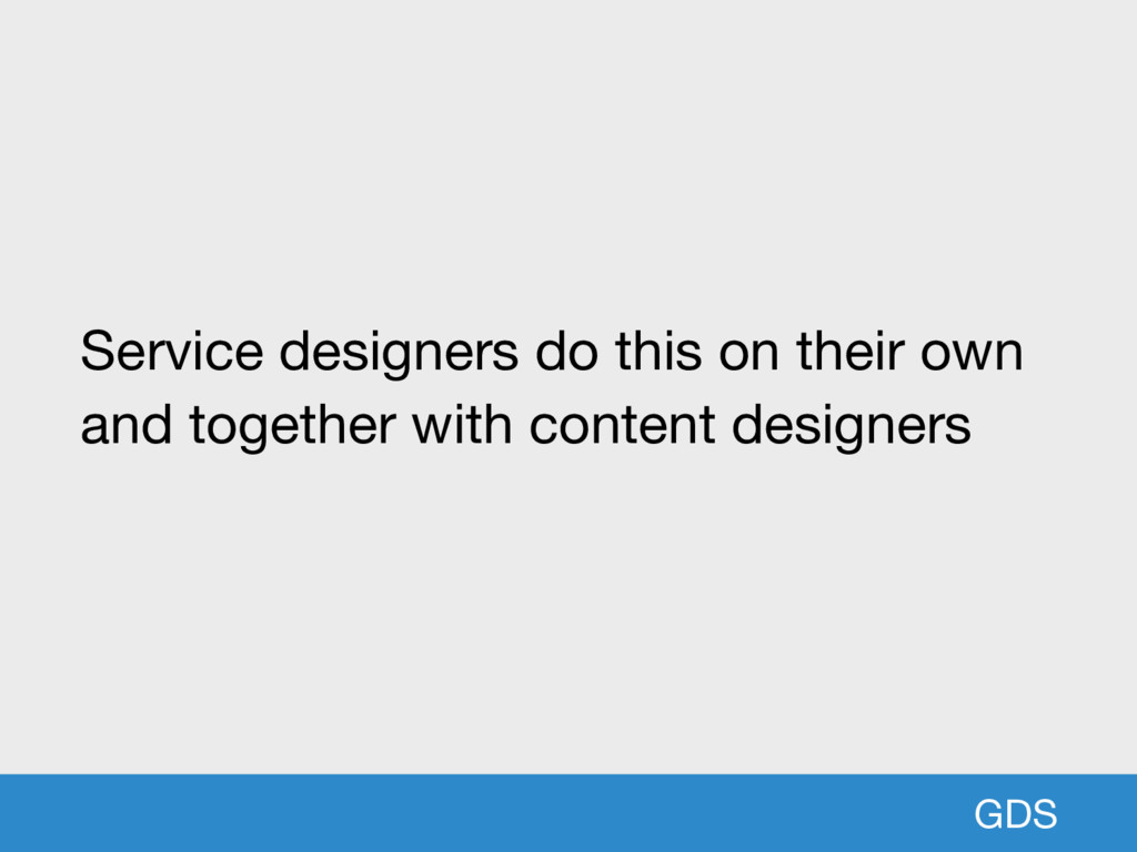 GDS Service designers do this on their own and ...