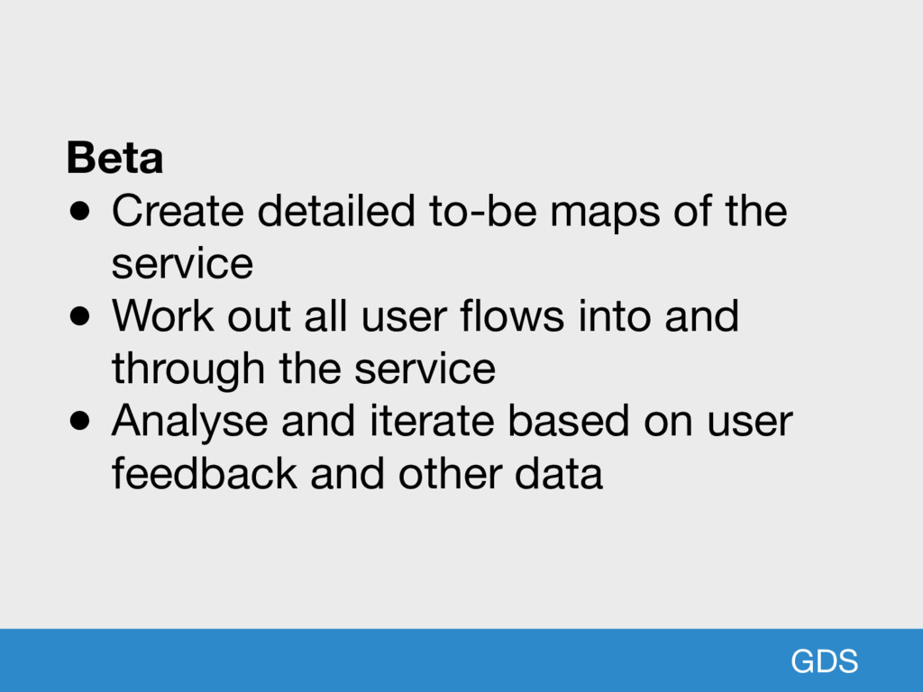 GDS Beta ● Create detailed to-be maps of the se...