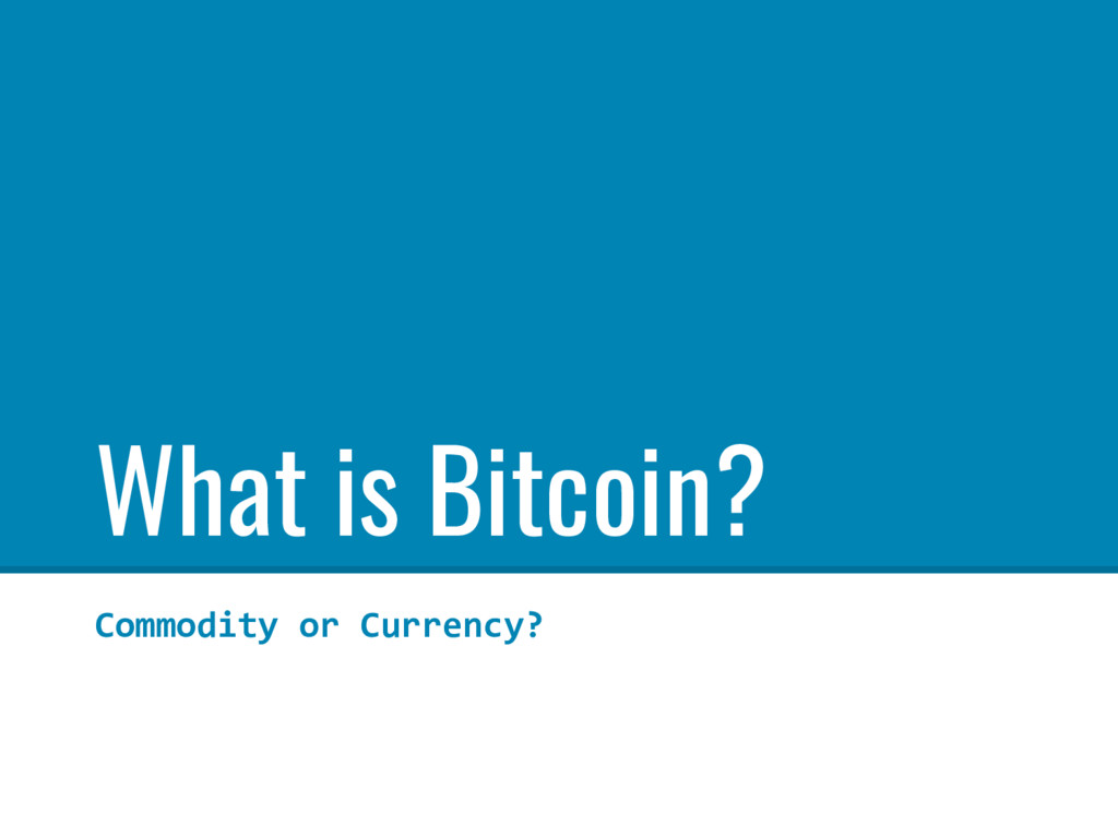 What is Bitcoin? Commodity or Currency?