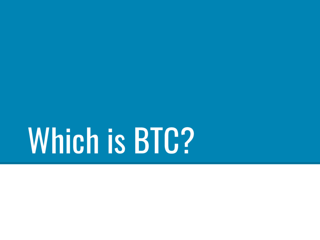 Which is BTC?