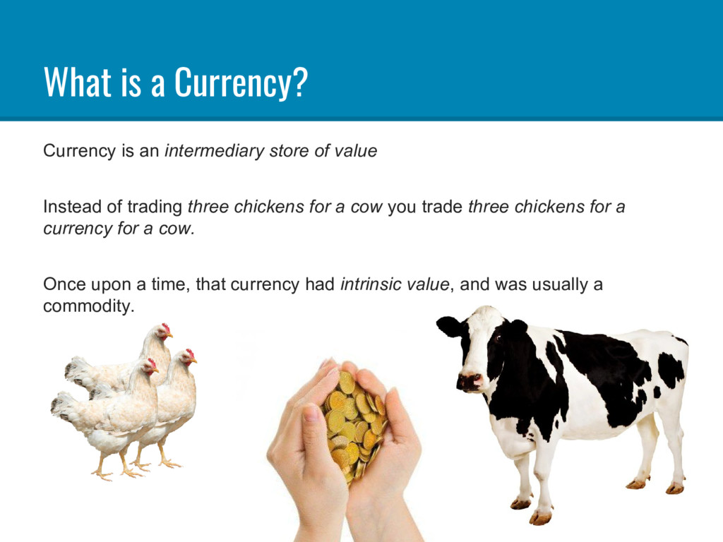 What is a Currency? Currency is an intermediary...