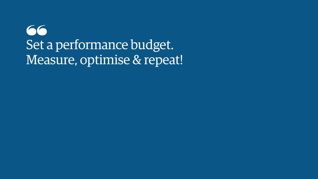 Set a performance budget.