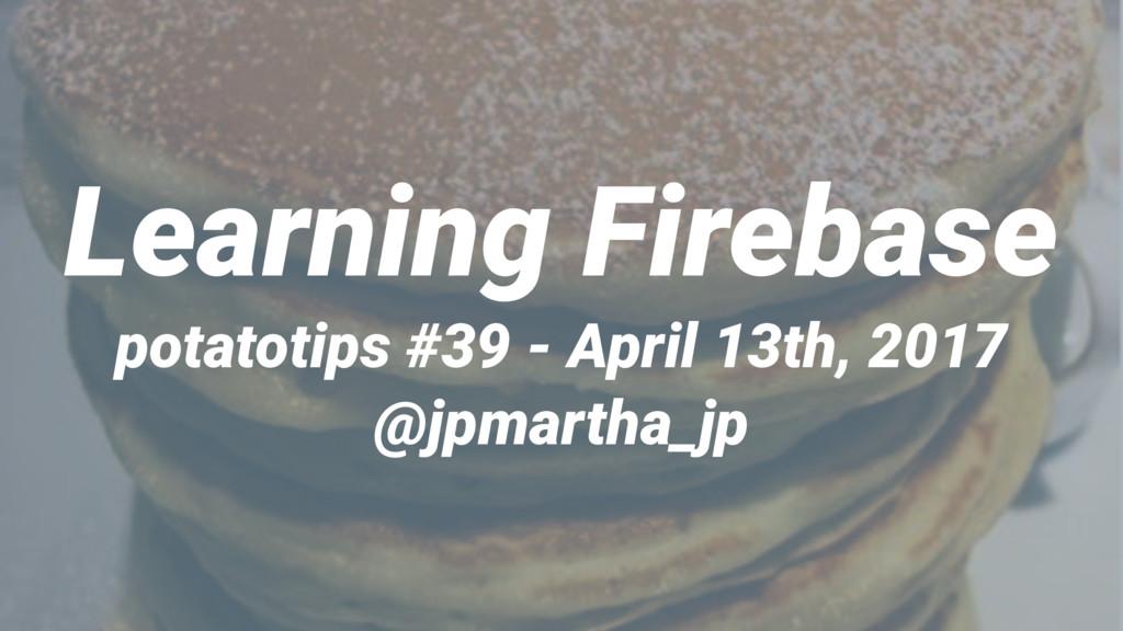 Learning Firebase potatotips #39 - April 13th, ...