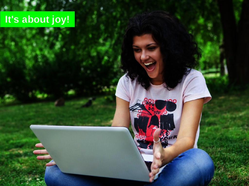 It's about joy!