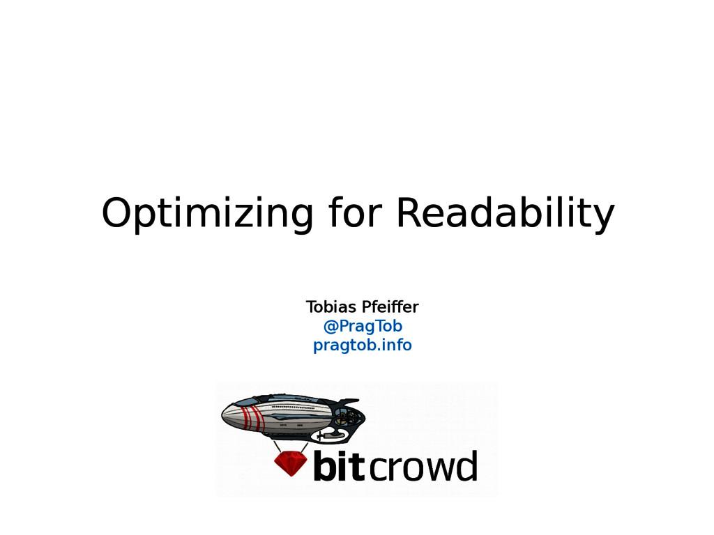 Optimizing for Readability Tobias Pfeiffer @Pra...