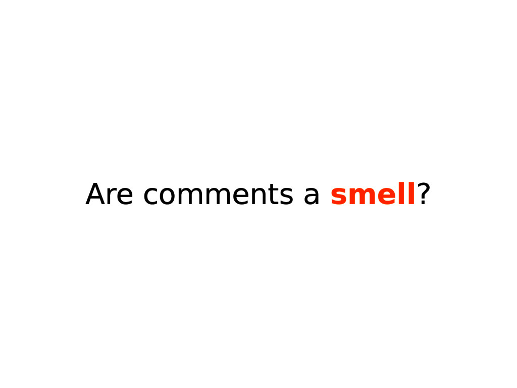 Are comments a smell?