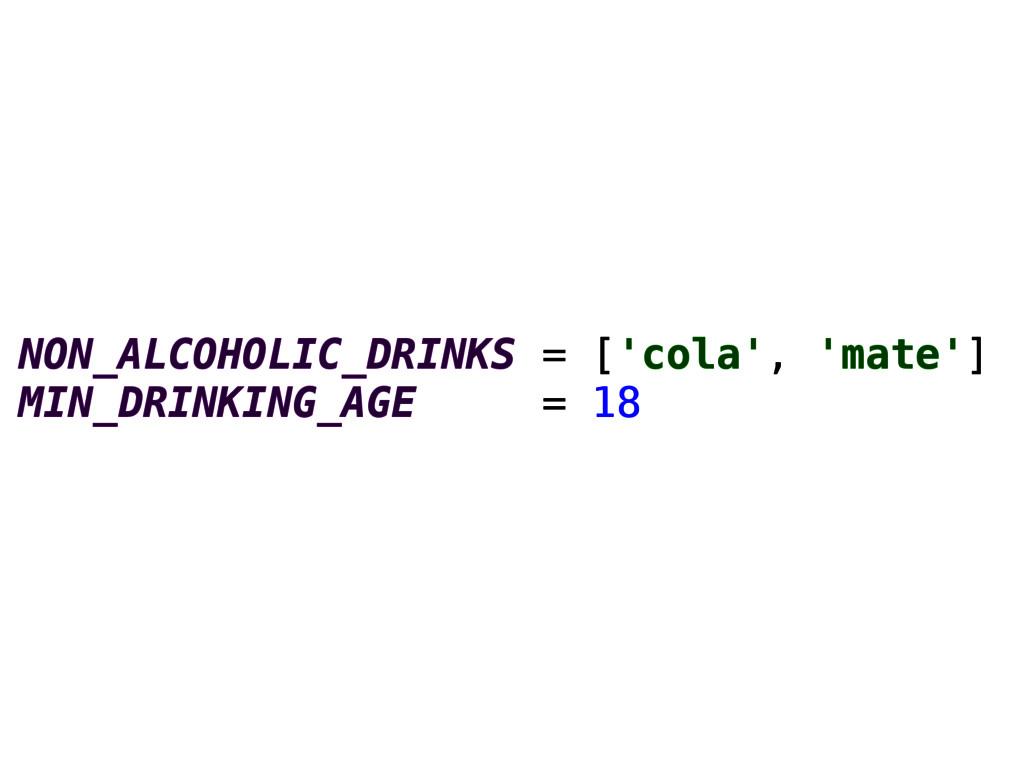 NON_ALCOHOLIC_DRINKS = ['cola', 'mate'] MIN_DRI...