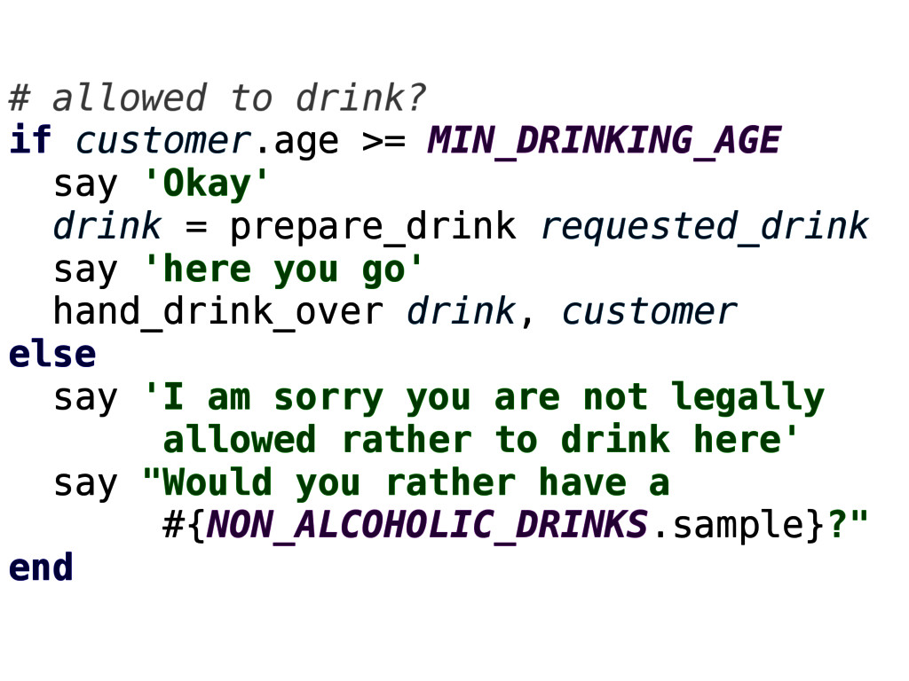 # allowed to drink? if customer.age >= MIN_DRIN...