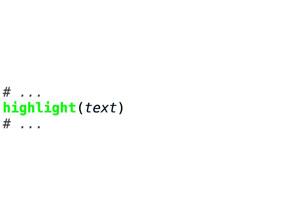 # ... highlight(text) # ...