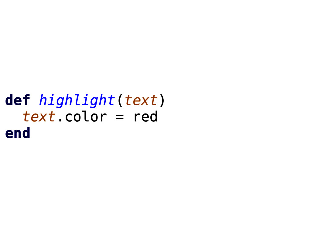 def highlight(text) text.color = red end