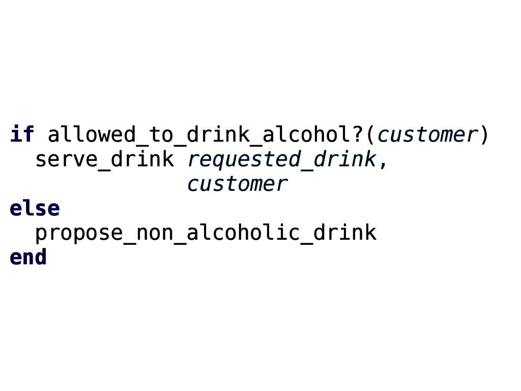 if allowed_to_drink_alcohol?(customer) serve_dr...