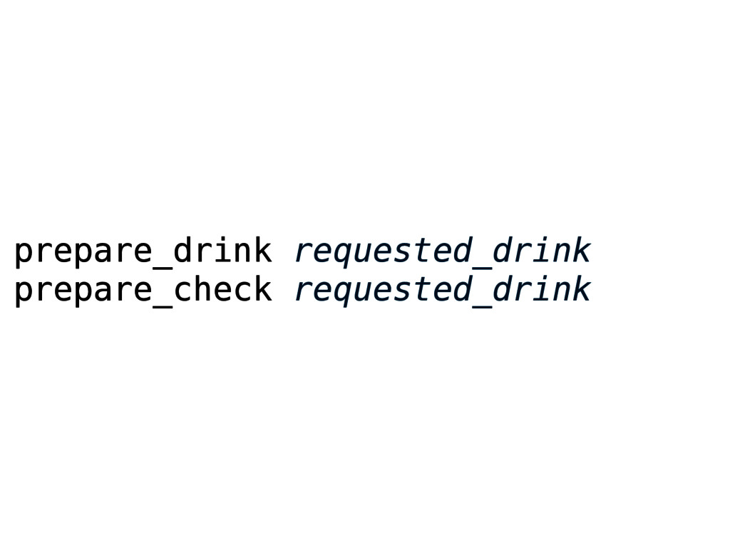 prepare_drink requested_drink prepare_check req...