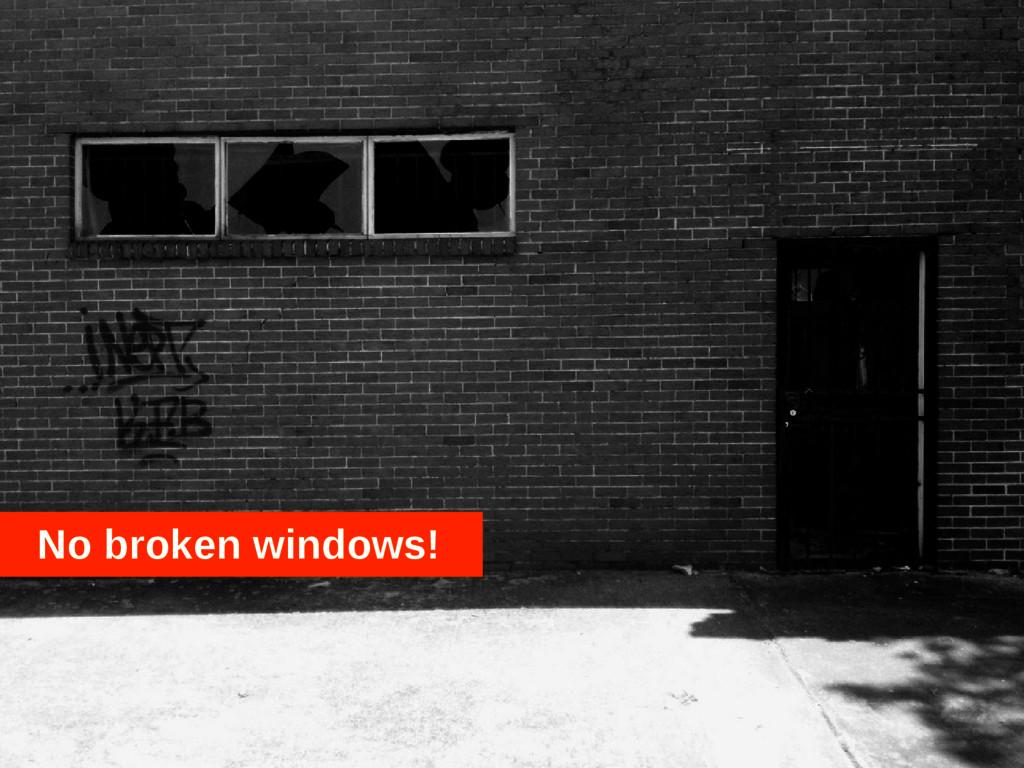 No broken windows!