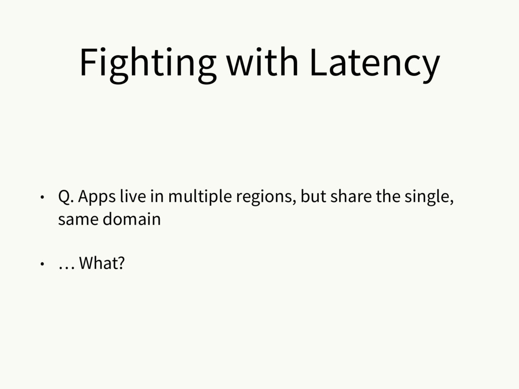Fighting with Latency • Q. Apps live in multipl...