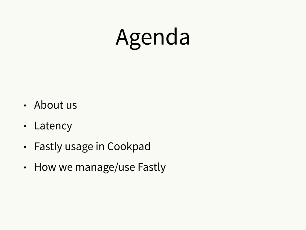 Agenda • About us • Latency • Fastly usage in C...