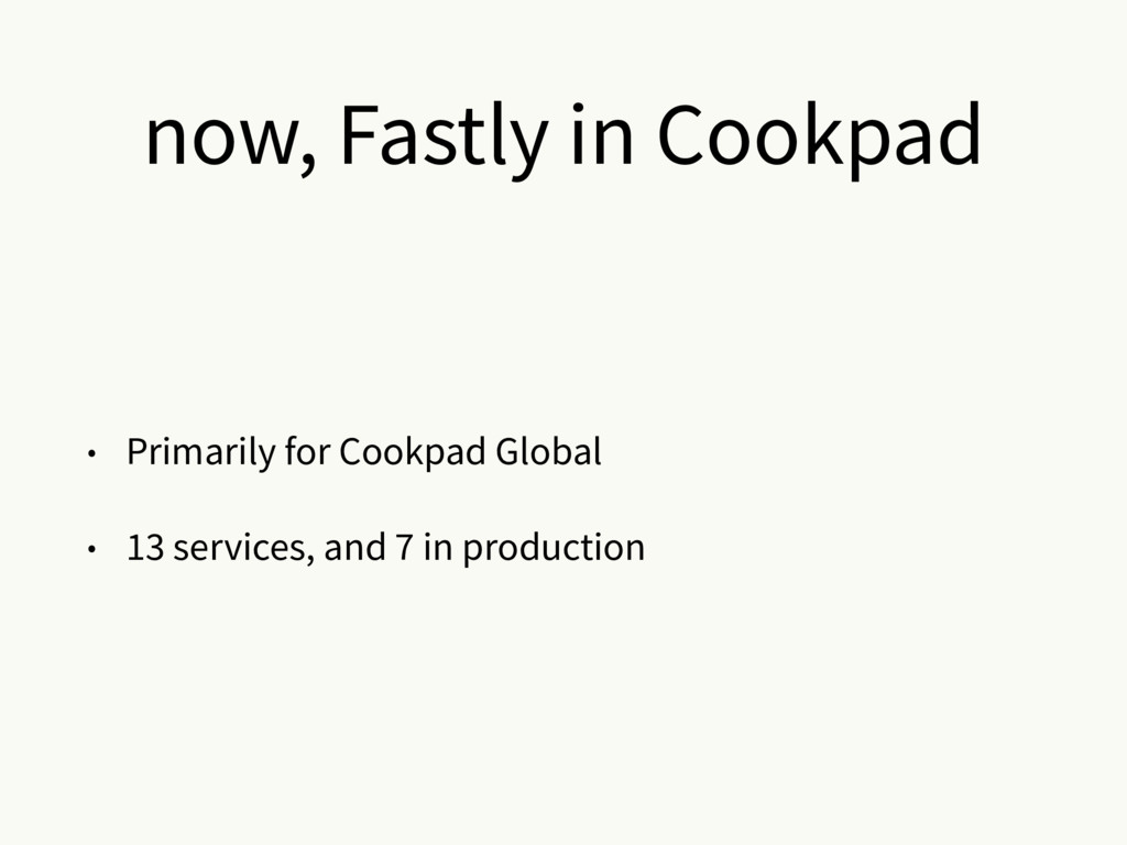 now, Fastly in Cookpad • Primarily for Cookpad ...