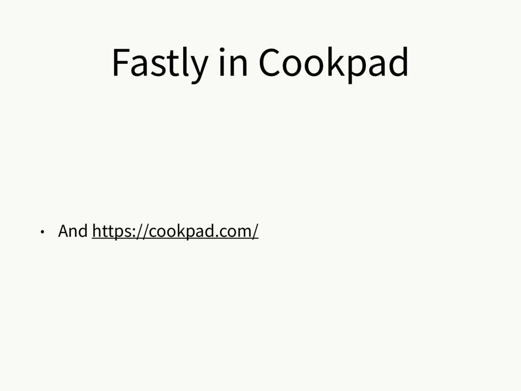 Fastly in Cookpad • And https://cookpad.com/