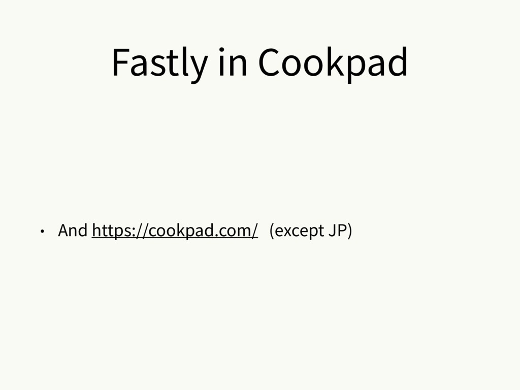 Fastly in Cookpad • And https://cookpad.com/ (e...