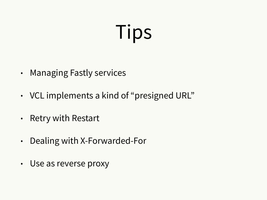 Tips • Managing Fastly services • VCL implement...