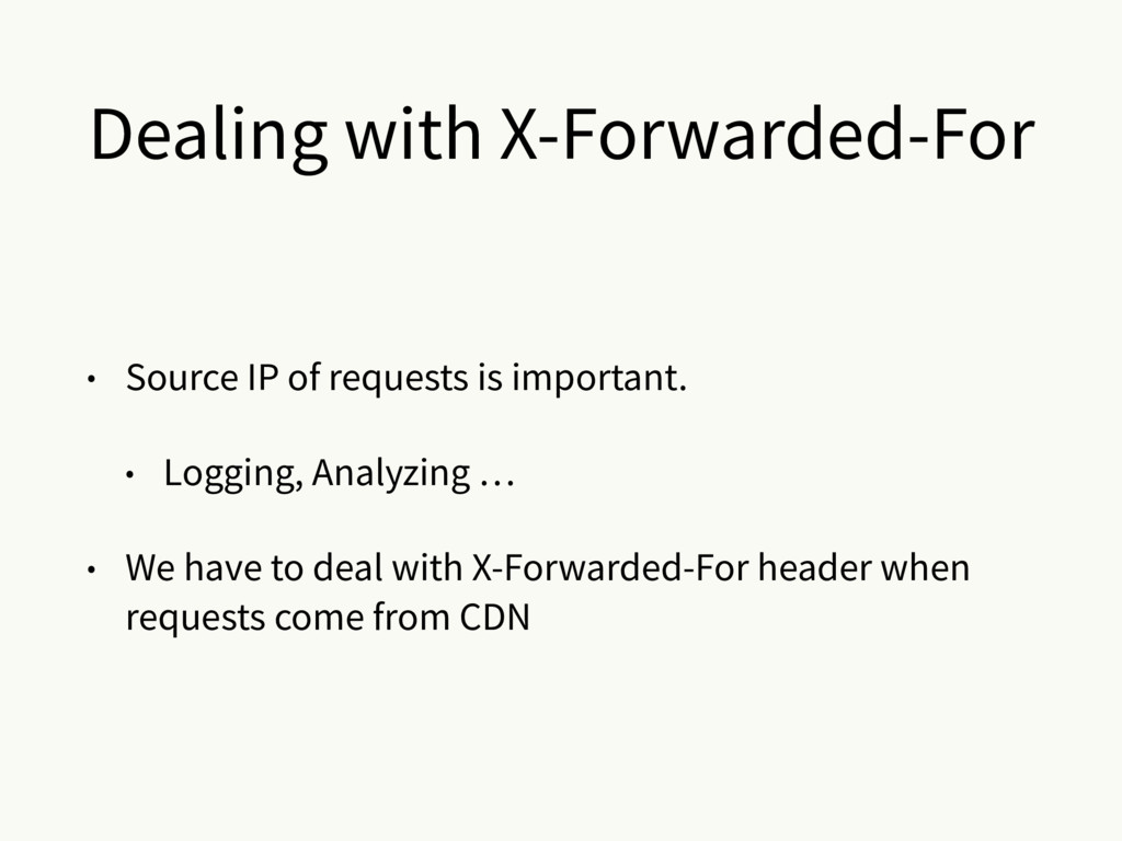 Dealing with X-Forwarded-For • Source IP of req...