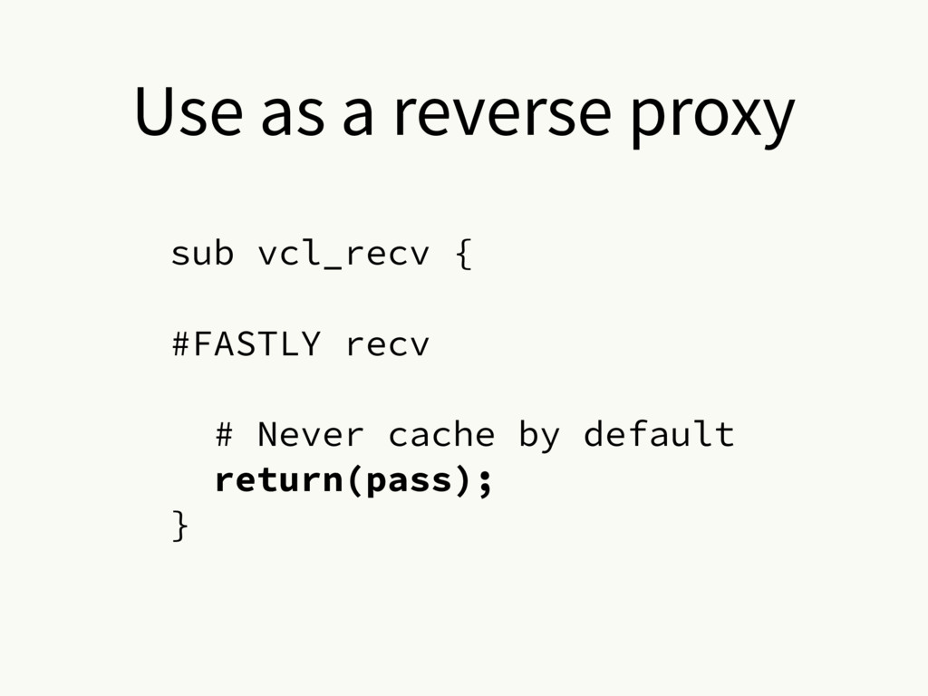 Use as a reverse proxy sub vcl_recv { #FASTLY r...